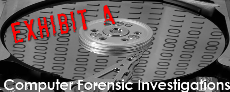 Exhibit A Computer Forensic Investigations